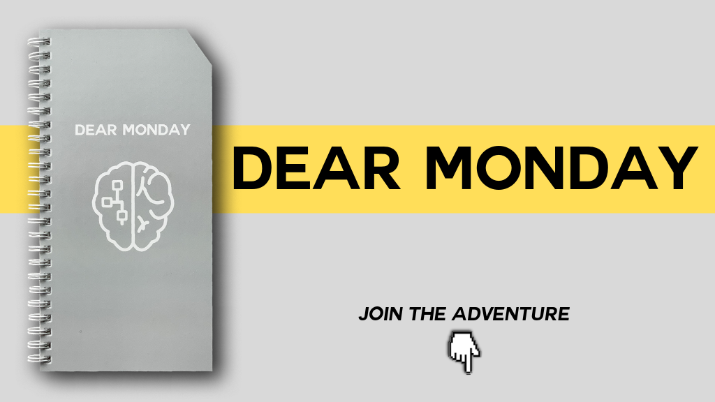 Dear Monday - A unique adventure