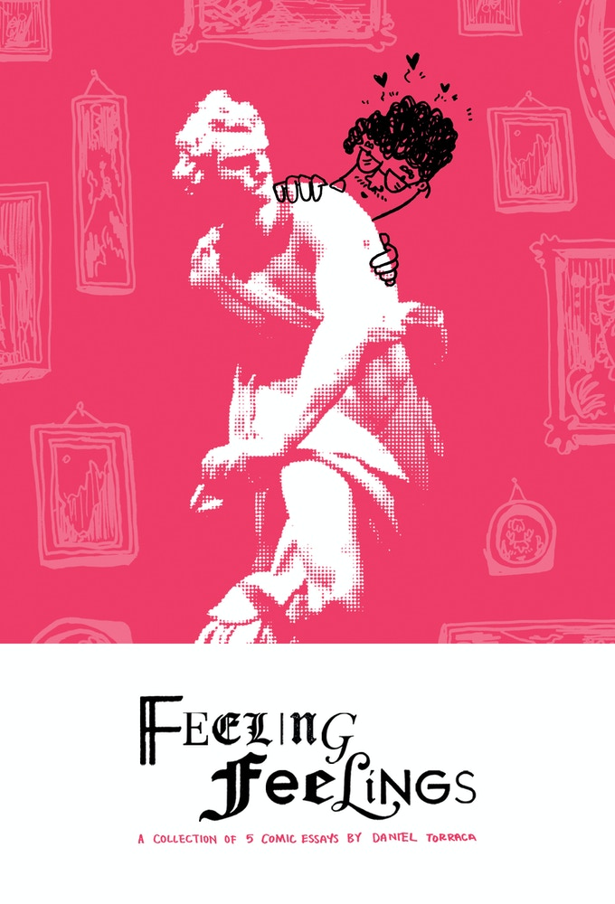 Feeling Feelings: A Collection of 5 Comic Essays by Daniel Torraca