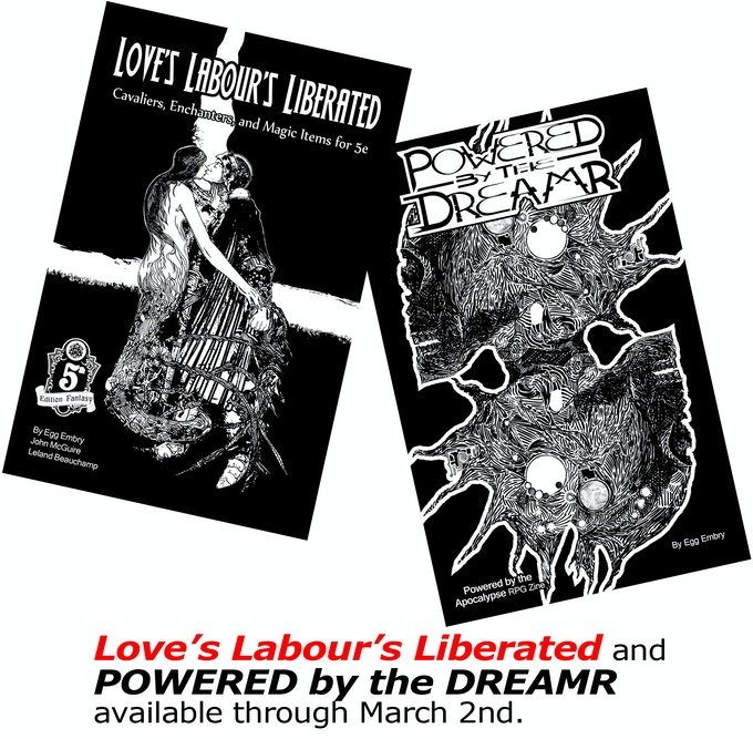 Since Egg Embry created POWERED by the DREAMR, and is a co-creator on Love's Labour's Liberated, we're offering both (details below).