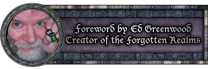 Did we mention the foreword to this book is by none other than the great Ed Greenwood, creator of the Forgotten Realms?