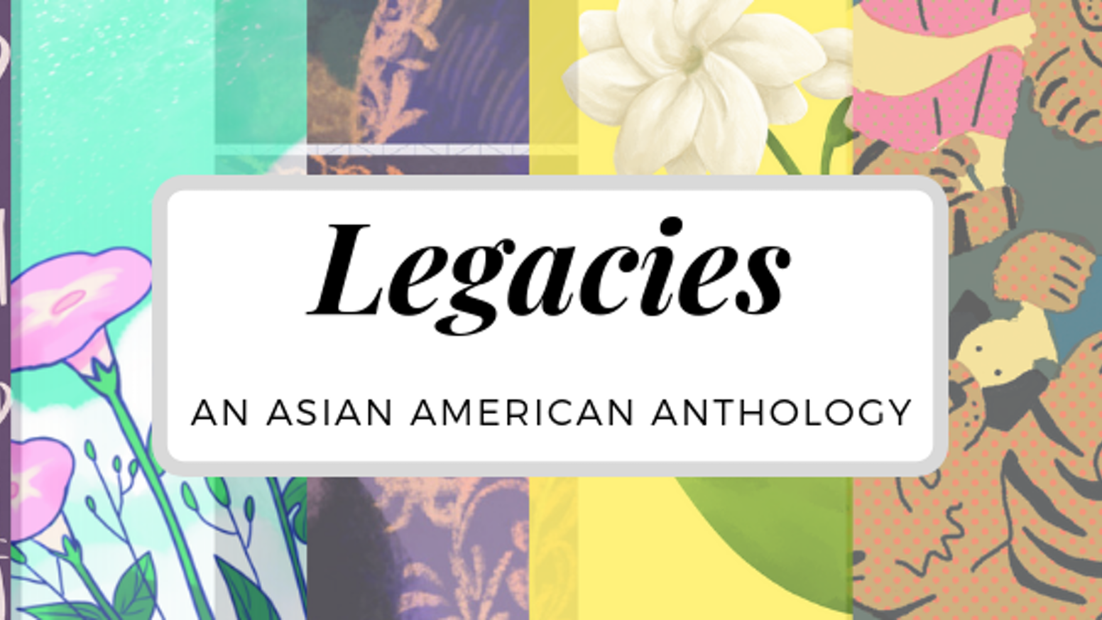 """Legacies"" is a 176 page anthology created by Asians in North America. We aim to capture in art and writing our legacies being As-Am!"