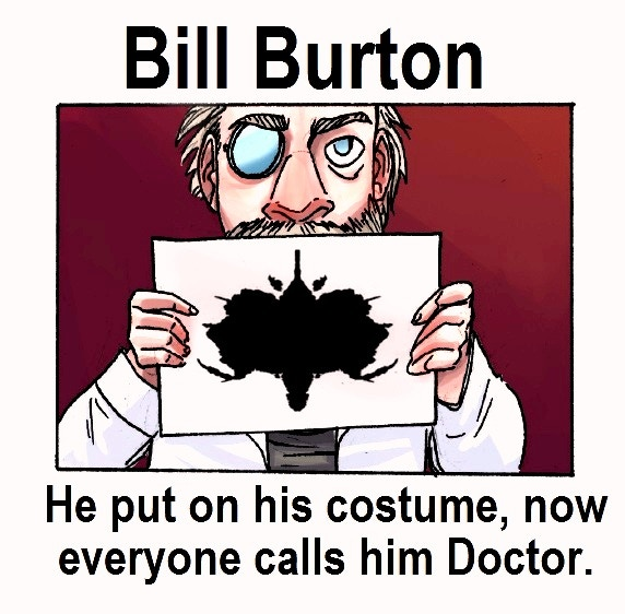 Doctor Burton only became a shrink when he put the costume on.