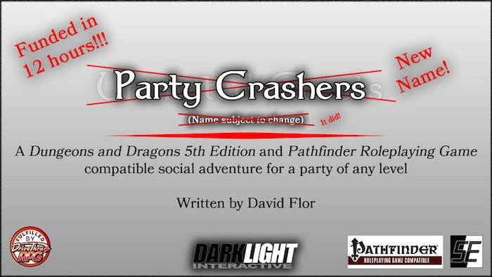"(formerly called ""Uninvited Guests"") ""Party Crashers"" is a D&D 5E and Pathfinder compatible ""social"" adventure, theoretically for any level, published through the OGL."