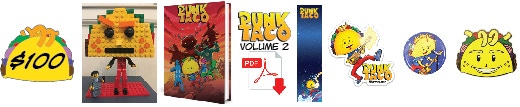 Pledge $100 or more and get a custom PUNK TACO LEGO w/100% authentic LEGO parts, plus an autographed copy of PUNK TACO Volume 2! You will also get the digital download, a bookmark, sticker, button, limited edition enamel pin and magnet #1 (same design as Sticker #1). *NOTE: PUNK TACO LEGO Image posted is a prototype. Actual PUNK TACO LEGO will be a variation of this and will look slightly different.  More details coming soon.