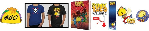 Pledge $60 or more and get one T-Shirt design of your choice plus a signed Copy of PUNK TACO Vol. 2 + PDF Digital Download + Bookmark + Sticker #1 and button!