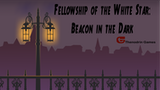 Click here to view Fellowship of the White Star: Beacon in the Dark