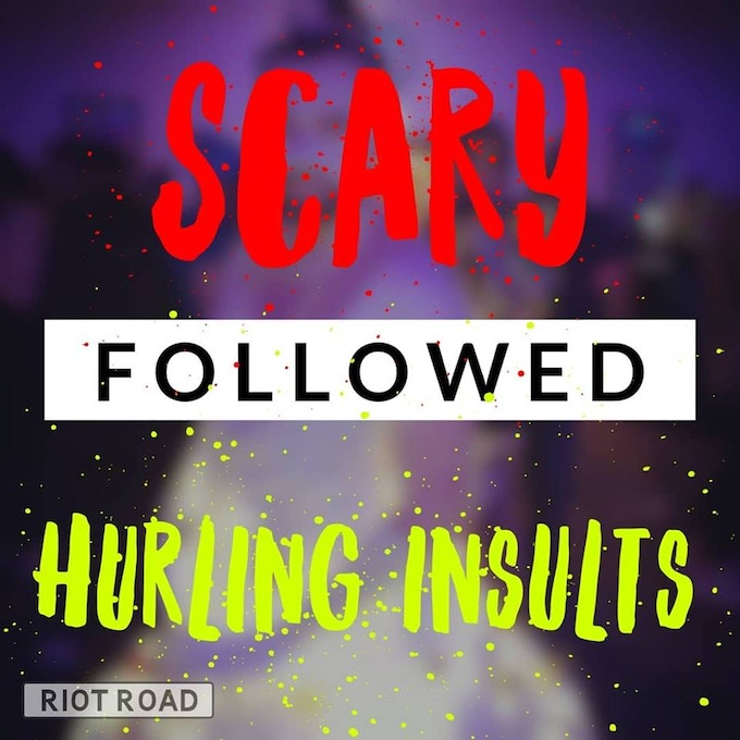 Scary Followed Hurling Insults