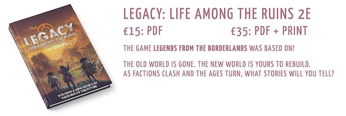 Legacy: Life Among the Ruins 2e: £15 PDF, £35 PDF+Print