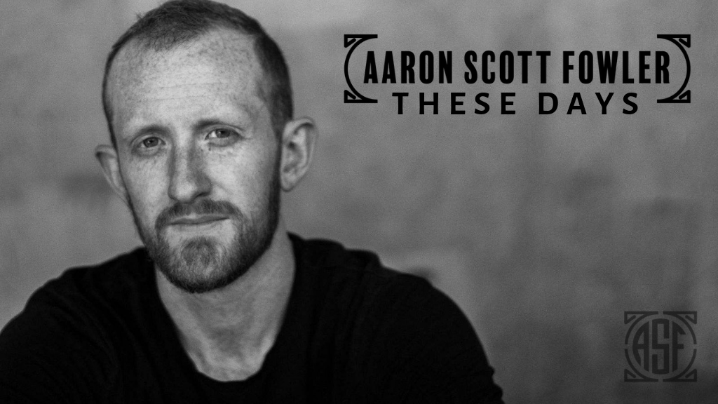 "Aaron Scott Fowler - New Album Release - ""These Days"" project video thumbnail"