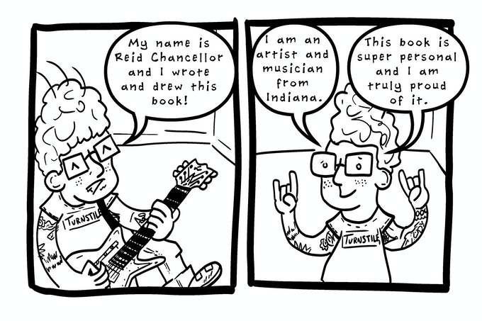 [Comic text panel reads: My Name is Reid Chancellor and I wrote and drew this book. I am an artist and musician from Indiana. This book is super personal and I am truly proud of it.