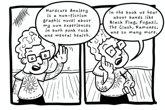 [Comic panel text reads: Hardcore Anxiety is a non-fiction graphic novel about my own experiences in both punk rock and mental health. In the book we hear about bands like Black Flag, Fugazi, The Clash, Ramones, and so many more.]
