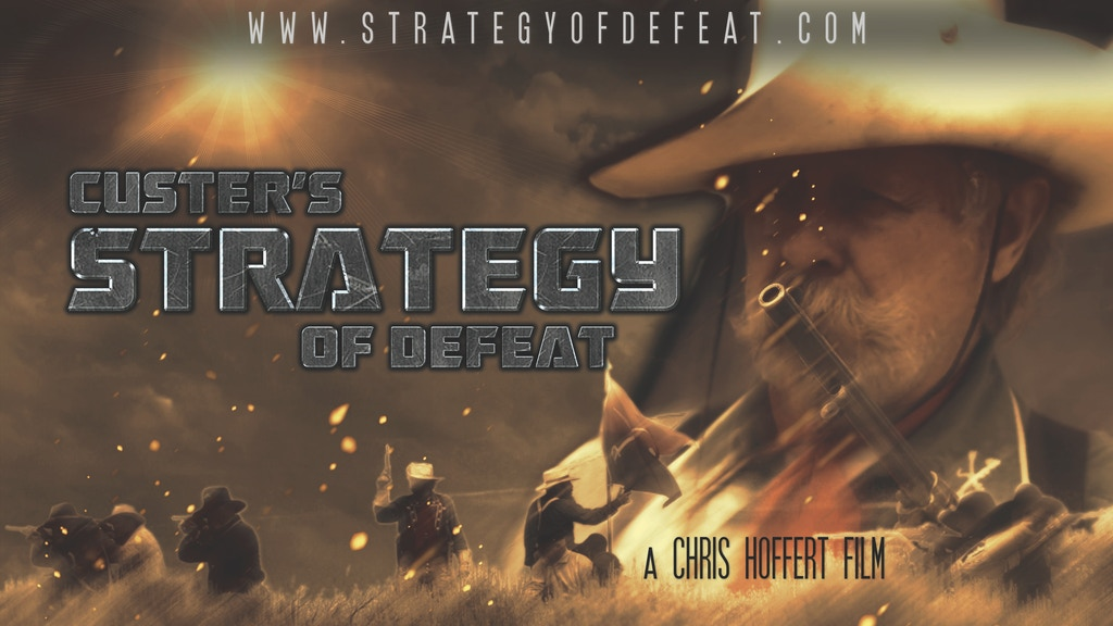 Custer's Strategy of Defeat, a feature documentary. project video thumbnail