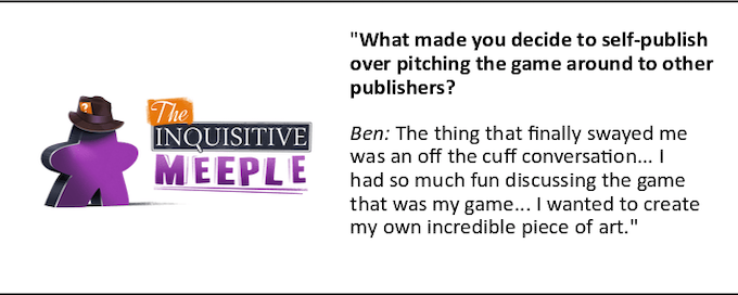 Click on the quote to read the rest of the interview with Ryan Sanders of the Inquisitive Meeple!