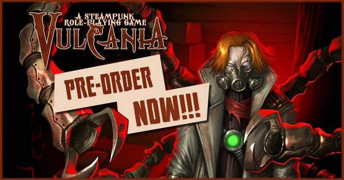 Vulcania is a tabletop role-playing game full of action, conspiracies and investigation, set in the smoky atmospheres of the industrial revolution of a Fantasy - Steampunk world.