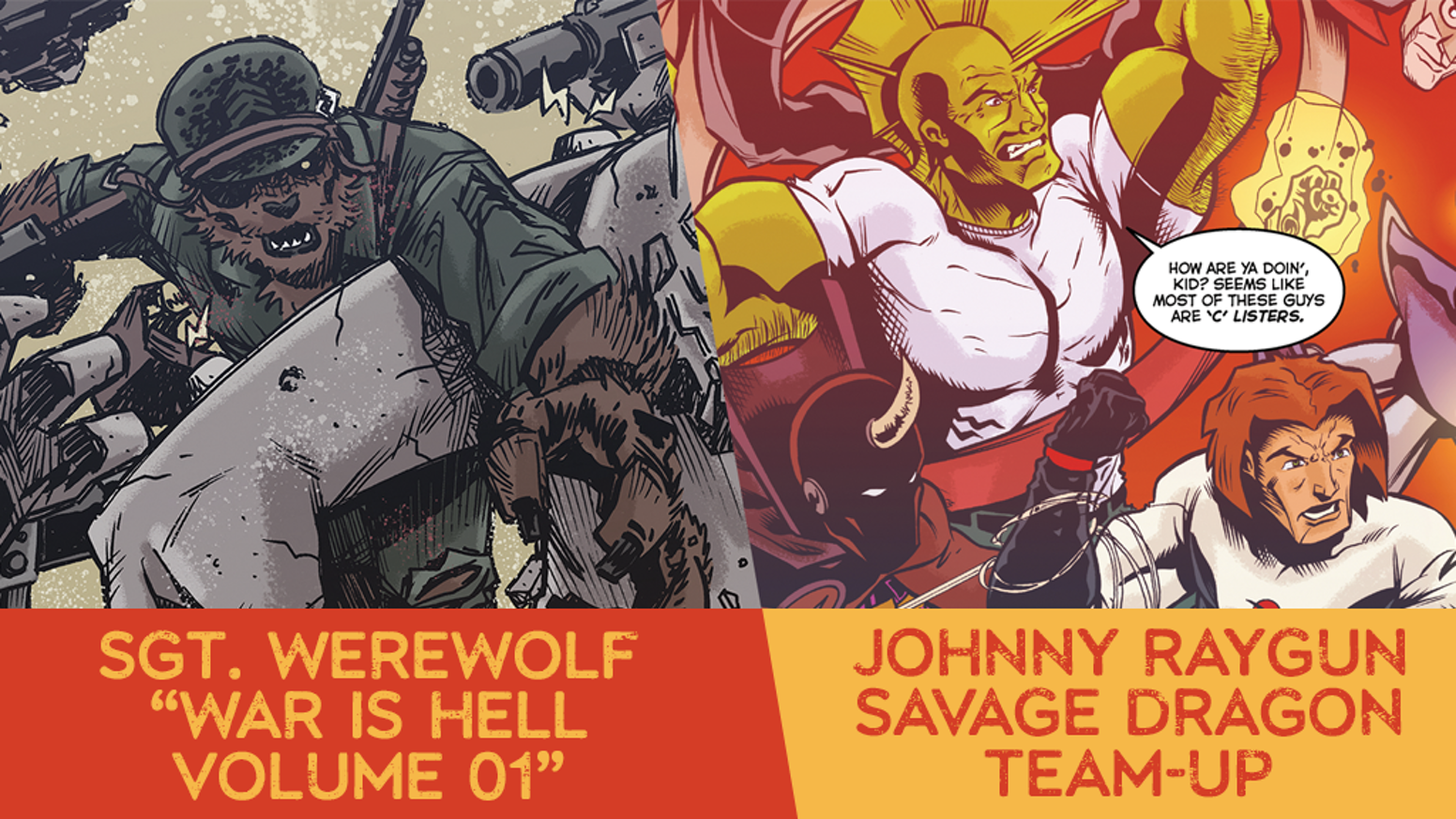 Back one or both comics! Featuring a Johnny Raygun and Savage Dragon team-up, and the other with creepy WWII Horror: Sgt. Werewolf