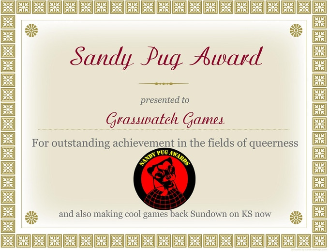 Sandy Pug Award presented to Grasswatch Games For outstanding achievement in the fields of queerness and also making cool games back Sundown on KS now.