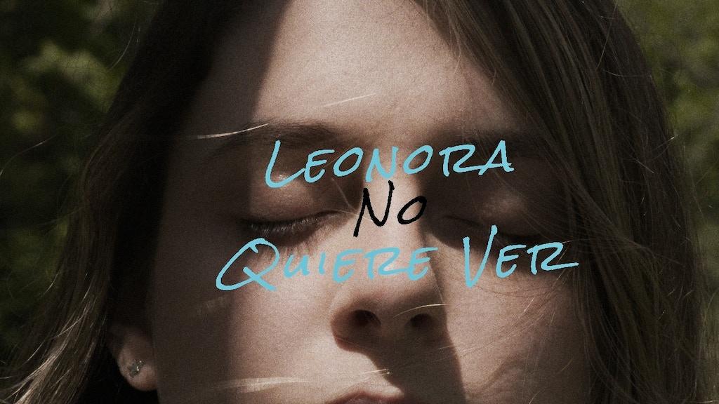 Short Film: Leonora no quiere ver project video thumbnail