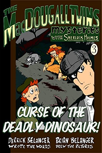 The Curse of the Deadly Dinosaur (The MacDougall Twins with Sherlock Holmes)