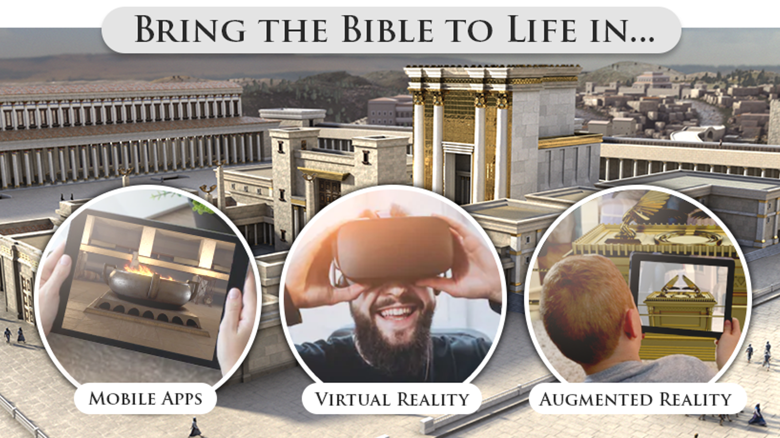 Bringing the Bible to life in Virtual Reality and a suite of in-depth Mobile Apps including Mobile 3D, Augmented Reality, and Mobile VR