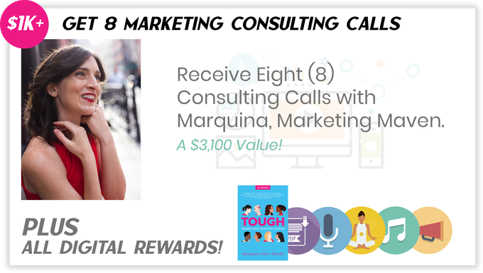 "Pledge $1000 or more and select the ""Receive Eight (8) Consulting Calls with Marquina, Marketing Maven"" to receive the items above."