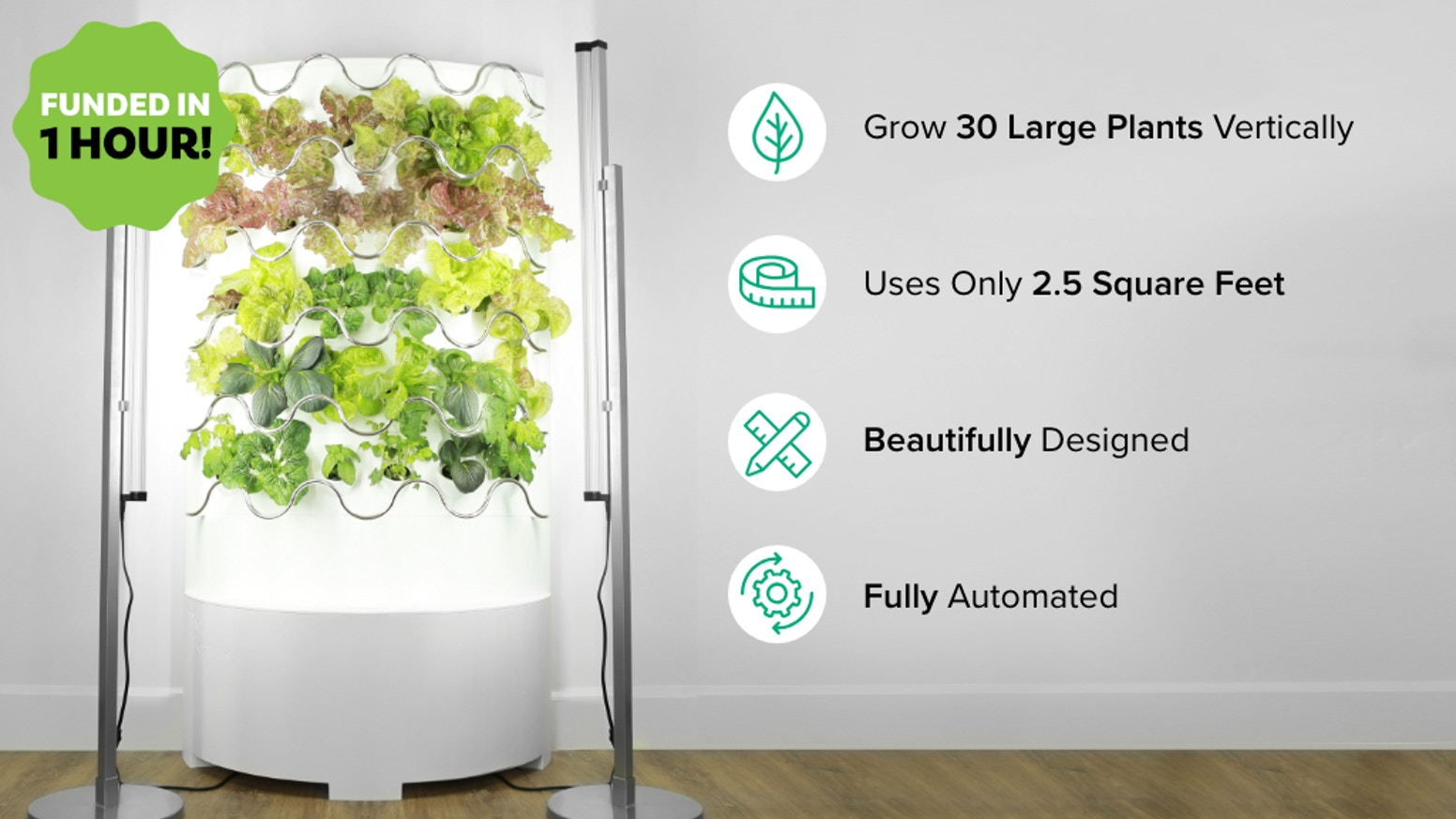 Grow 30 healthy plants 30-50% faster & bigger in a beautiful, space conscious vertical indoor garden. No chemicals or GMOs needed.