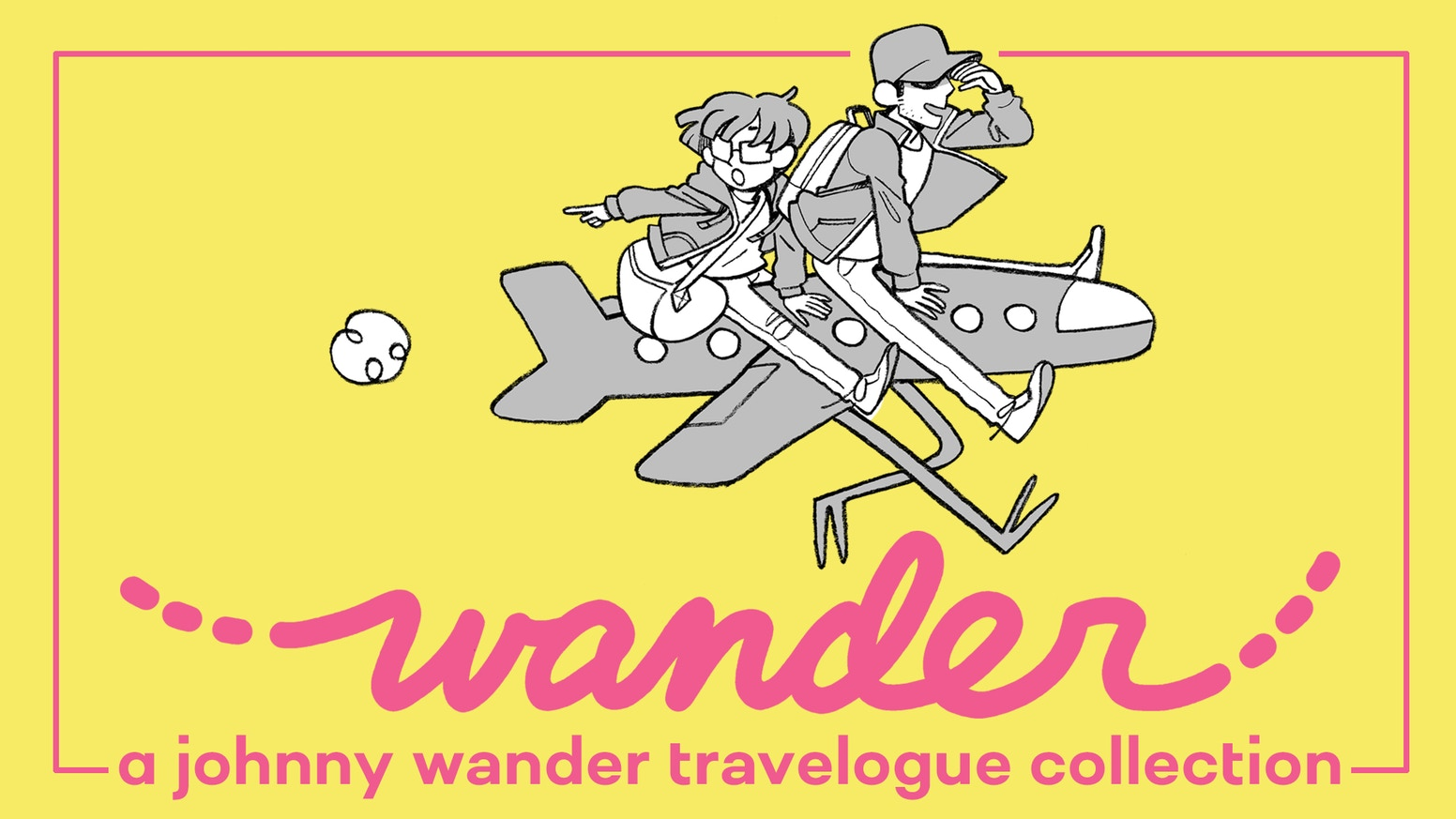WANDER -A collection of travelogue comics & extras from the award-winning creators behind Johnny Wander, Lucky Penny, BARBAROUS & more!