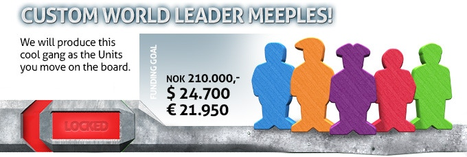 We will produce the first ever world leader meeples to put in the game! With these guys the color of the nations will change since everyone want Trump to be orange!