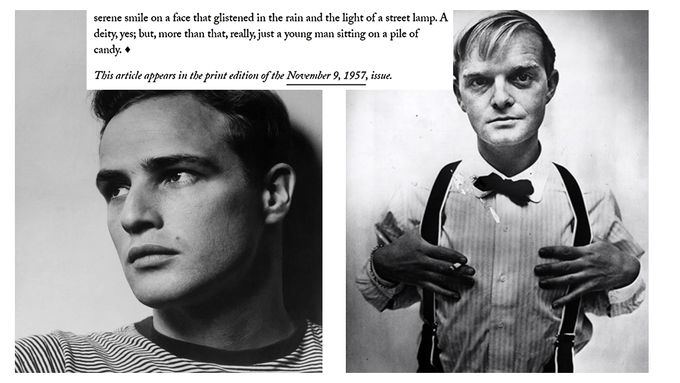 """""""...a deity, yes; but, more than that, really just a young man sitting on top of a pile of candy.""""---Capote's final assessment of the world's most famous actor, 1957. Read the whole profile here."""