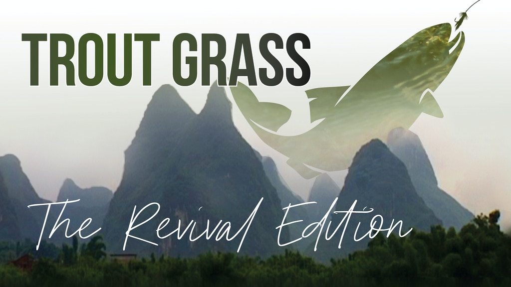 Trout Grass: The Revival Edition project video thumbnail