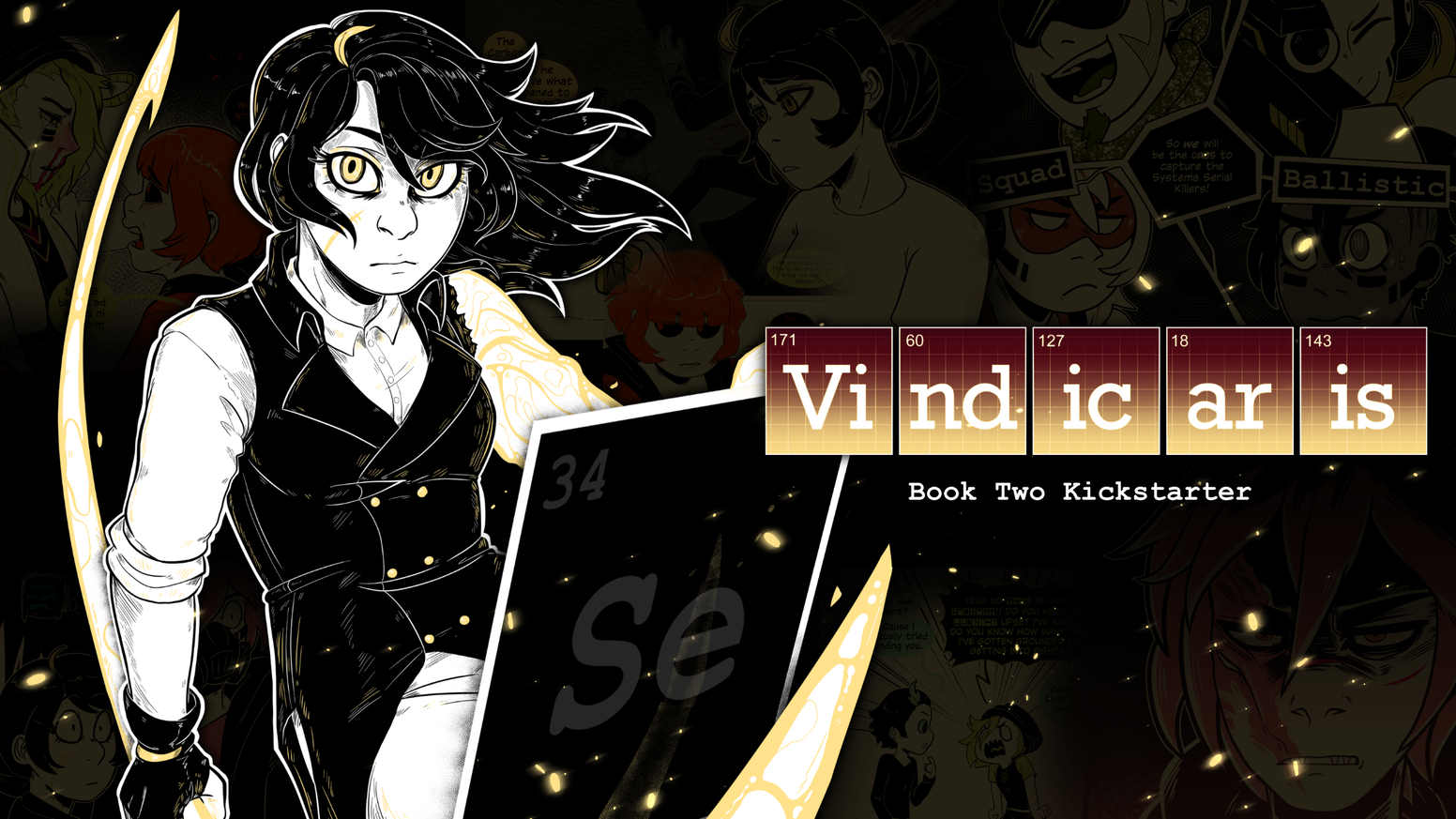 Vindicaris: A sci-fi/action comic about artificial superhumans of the Periodic Table.