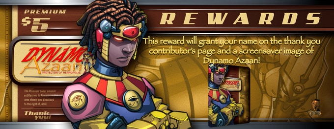 This reward will grant your name on the thank you contributor's page and a screensaver image of Dynamo Azaan!