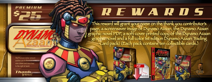 This reward will grant your name on the thank you contributor's page, a screensaver image of Dynamo Azaan, the Dynamo Azaan graphic novel PDF, a soft cover printed copy of the Dynamo Azaan graphic novel and a full color 1st edition Dynamo Azaan Trading Card pack! (Each pack contains ten collectible cards.)