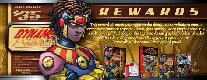 This reward will grant your name on the thank you contributor's page, a screensaver image of Dynamo Azaan, the Dynamo Azaan graphic novel PDF, a soft cover printed copy of the Dynamo Azaan graphic novel, a full color 1st edition Dynamo Azaan Trading Card pack and the Astounding Adventures Trading Card pack! (Each pack contains ten collectible cards.)