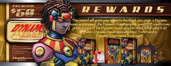 This reward will grant your name on the thank you contributor's page, a screensaver image of Dynamo Azaan, the Dynamo Azaan graphic novel PDF, a soft cover printed copy of the Dynamo Azaan graphic novel, a full color 11 x17 poster, Dynamo Azaan special edition T-shirt and a Dynamo Azaan metal book mark!