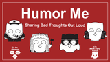 Humor Me - Sharing Bad Thoughts Out Loud thumbnail