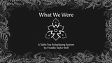 What We Were - Tabletop Roleplaying System thumbnail
