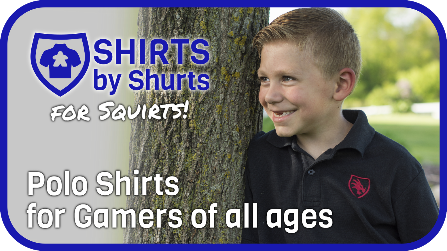Shirts by Shurts for Squirts.  Polo Shirts for Gamers is now expanding to Youth Sizes.