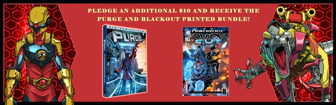 Pledge an additional $10 and receive the Purge and Blackout printed bundle!