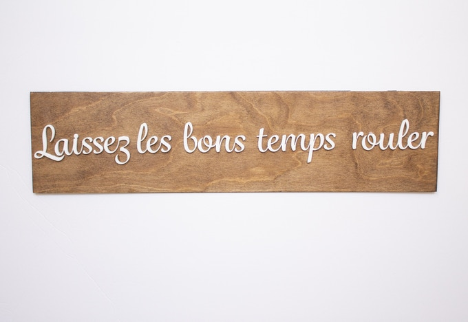 """Phrase means """"Let the good times roll"""". Stained Birch and acrylic letters option"""