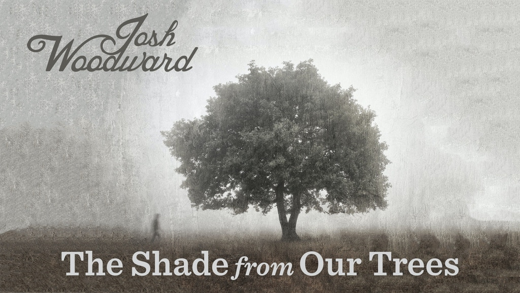 """Josh Woodward: """"The Shade from Our Trees"""" project video thumbnail"""