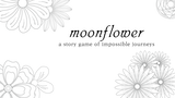 moonflower: a story game of impossible journeys thumbnail