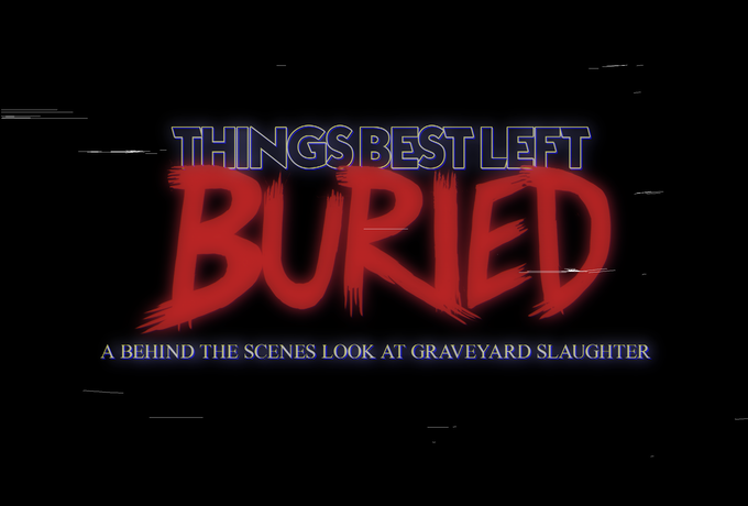 Things Best Left Buried: A Behind The Scenes Look At Graveyard Slaughter