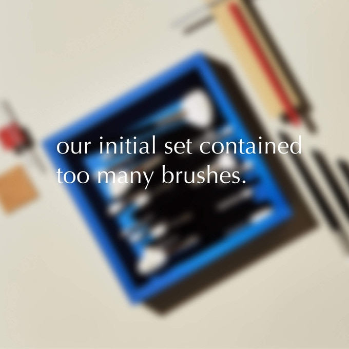 our initial brush set performed wonderfully, but it contained too many brushes. as engineers who loved efficiency, we weren't satisfied with the idea that a person needs 12 brushes to do beautiful makeup,