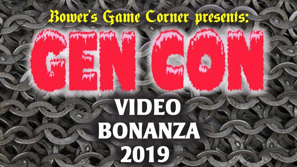 Bower's Game Corner Presents: Gen Con Video Bonanza 2019 project video thumbnail
