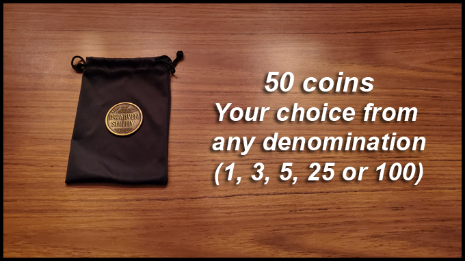 50 Coins - You get to chose from any denomination (1, 3, 5, 25 or 100)