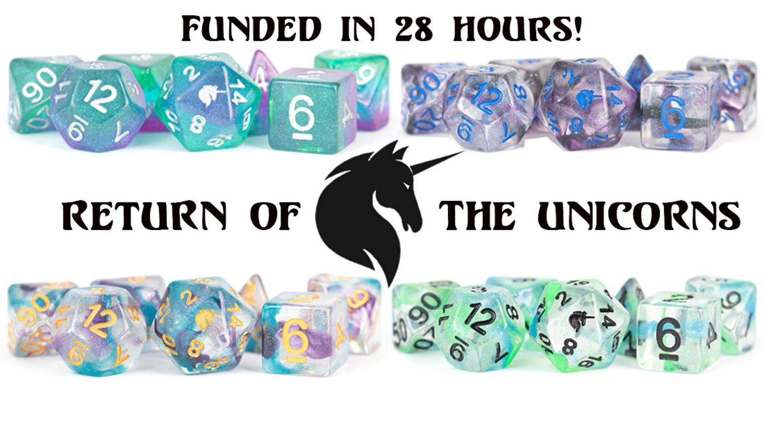 Return of the Unicorns.  Dice infused with magical Unicorn dust that changes from blues to purples to greens as they hit the light.