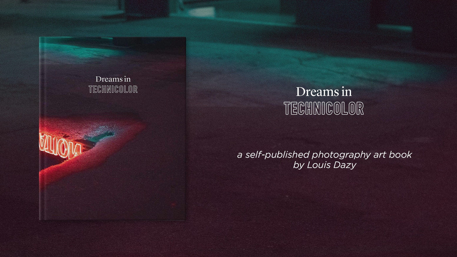 A self-published photography book by Louis Dazy. 4 years of photography and words.