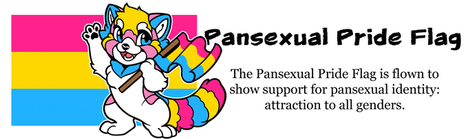 Riley the Red Panda is our Pride Pal for the Pansexual Pride Flag. It is flown to show support for pansexual identity: attraction to all (or regardless of) genders.