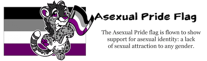 Corbin the Cheetah is our Pride Pal for the Asexual Pride Flag. It is flown to show support for asexual identity: a lack of sexual attraction to any gender.