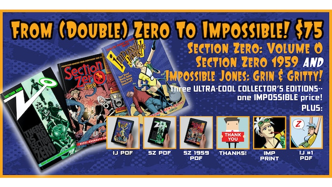 NOTE: All three books will be shipped together, once IMPOSSIBLE JONES: GRIN & GRITTY and SECTION ZERO 1959 have been printed.